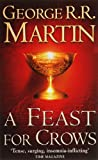 A Feast for Crows (A Song of Ice and Fire, Book 4) (Song of Ice & Fire 4)