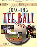 Coaching Tee Ball : The Baffled Parents Guide