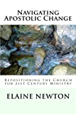 img - for Navigating Apostolic Change: Repositioning the Church for 21st Century Ministry book / textbook / text book