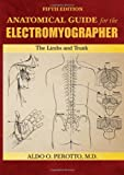 img - for Anatomical Guide for the Electromyographer: The Limbs and Trunk 5th by Delagi, Edward F., Iazzetti, John, M.D., Perotto, Aldo O., M (2011) Paperback book / textbook / text book