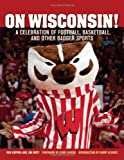 img - for On Wisconsin!: A Celebration of Football, Basketball, and Other Badger Sports book / textbook / text book