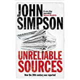 Unreliable Sources: How the Twentieth Century Was Reportedby John Simpson