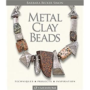 Metal Clay Beads: Techniques, Projects, Inspiration (Lark Jewelry Book)