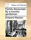 Family discourses. By a country gentleman. (1170523080) by Weston, Edward