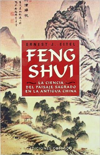 Feng Shui. La ciencia del paisaje sagrado en la antigua China