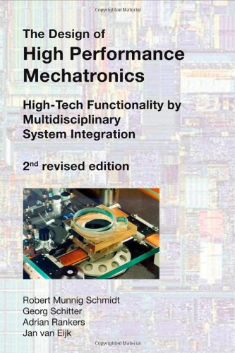 The Design Of High Performance Mechatronics - 2Nd Revised Edition: High-Tech Functionality By Multidisciplinary System Integration