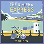 The Riviera Express: A Miss Dimont Mystery, Book 1   TP Fielden