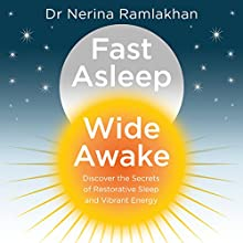 Fast Asleep, Wide Awake: Discover the Secrets of Restorative Sleep and Vibrant Energy Audiobook by Dr Nerina Ramlakhan Narrated by Dr Nerina Ramlakhan