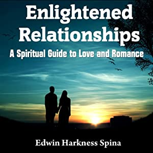 Enlightened Relationships: A Spiritual Guide to Love and Romance | [Edwin Harkness Spina]