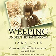 Weeping Under This Same Moon | Livre audio Auteur(s) : Jana Laiz Narrateur(s) : Zoe Laiz, Caroline Huang McLaughlin