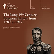 The Long 19th Century: European History from 1789 to 1917  by The Great Courses Narrated by Professor Robert I. Weiner