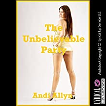 The Unbelievable Party: A Double Penetration Orgy (       UNABRIDGED) by Andi Allyn Narrated by Scarlett Chase
