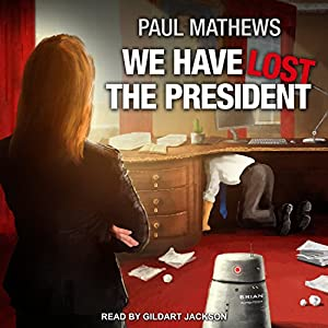 We Have Lost the President: We Have Lost Series, Book 1 Hörbuch von Paul Mathews Gesprochen von: Gildart Jackson