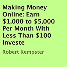 Making Money Online: Earn $1,000 to $5,000 Per Month with Less Than $100 Invested (       UNABRIDGED) by Robert Kempster Narrated by Dave Barron