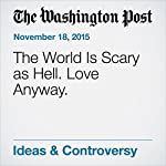 The World Is Scary as Hell. Love Anyway. | Jeremy Courtney