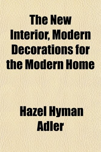 The New Interior, Modern Decorations for the Modern Home
