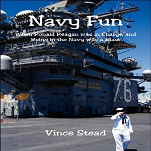Navy Fun: When Ronald Reagan Was in Charge, and Being in the Navy was a Blast | [Vince Stead]