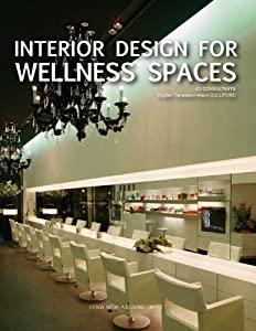 Interior Design for Wellness Spaces by DesignMedia Publishing Limited