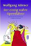 Image de Der einzig wahre Opernführer: mit Operette und Musical - völlig neu inszeniert