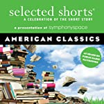 Selected Shorts: American Classics | Amy Tan,Donald Barthelme,Eudora Welty,Edgar Allan Poe,Joyce Carol Oates,John Sayles,Alice Walker