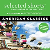 Selected Shorts: American Classics | [Amy Tan, Donald Barthelme, Eudora Welty, Edgar Allan Poe, Joyce Carol Oates, John Sayles, Alice Walker]