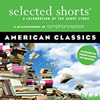 Selected Shorts: American Classics  by Amy Tan, Donald Barthelme, Eudora Welty, Edgar Allan Poe, Joyce Carol Oates, John Sayles, Alice Walker Narrated by Freda Foh Shen, David Strathairn, Stockard Channing, René Auberjonois, Christine Baranski, Jerry Stiller, Malachy McCourt