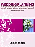 Wedding Planning: An Easy Guide to Help You Plan Your Dream Wedding, Including Budgets, Wedding Photography, Invitations, Venue and Much More