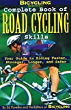 img - for Bicycling Magazine's Complete Book of Road Cycling Skills : Your Guide to Riding Faster, Stronger, Longer, and Safer book / textbook / text book