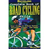 Bicycling Magazine's Complete Book of Road Cycling Skills: Your Guide to Riding Faster, Stronger, Longer, and Saferby Ben Hewitt