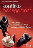 Konfliktmanagement: Das andere Mediationsbuch für die unternehmerische Praxis