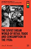 The Soviet Dream World of Retail Trade and Consumption in the 1930s (Consumption and Public Life)