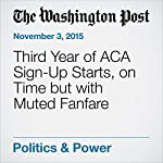 Third Year of ACA Sign-Up Starts, on Time but with Muted Fanfare | Amy Goldstein