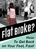 img - for FLAT BROKE? How to Get Back on Your Feet, Fast! book / textbook / text book