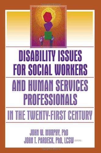 Disability Issues for Social Workers and Human Services Professionals in the Twenty-First Century