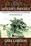 HITLERS SWEDES: A History of the Swedish Volunteers in the Waffen-SS