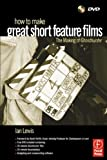 How to Make Great Short Feature Films: The Making of 'Ghosthunter': Paperback Edition (0240519450) by Lewis, Ian