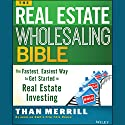 The Real Estate Wholesaling Bible: The Fastest, Easiest Way to Get Started in Real Estate Investing (       UNABRIDGED) by Than Merrill Narrated by Than Merrill