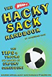 The Wham-O Hacky Sack Handbook: The Tips & Tricks for Becoming an Expert Shredder!