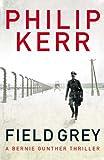 Field Grey: A Bernie Gunther Novel (Bernie Gunther Mystery Book 4)
