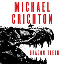 Dragon Teeth: A Novel Audiobook by Michael Crichton Narrated by To Be Announced