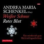 Weißer Schnee, rotes Blut | Andrea Maria Schenkel,Sebastian Fitzek,Elisabeth Herrmann