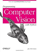 Programming Computer Vision with Python: Tools and algorithms for analyzing images ebook download