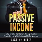 Passive Income: Step-by-Step How to Turn the Top 6 Online Strategies into a Single Money Making Machine! Hörbuch von Jake Whiteley Gesprochen von: John Lewis