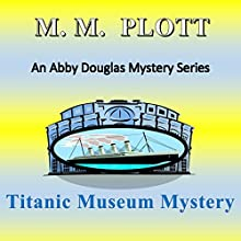 Titanic Museum Mystery (       UNABRIDGED) by M.M. Plott Narrated by Jonathan Wessel