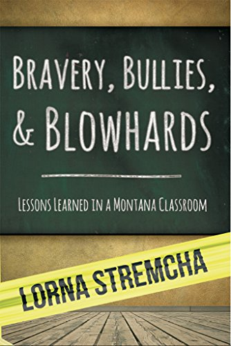 Bravery, Bullies ,&  Blowhards: Lessons Learned in a Montana Classroom PDF