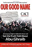 Our Good Name: A Company's Fight to Defend Its Honor and Get the Truth Told About Abu Ghraib