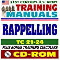 21st Century U.S. Army Training Manual: Rappelling (TC 21-24), Tower, Ground, Helicopter, Fast-Rope Insertion and Extraction, Knots, plus bonus U.S. Army Training Circulars (CD-ROM) from Progressive Management