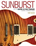 Tony Bacon Sunburst: How the Gibson Les Paul Standard Became a Legendary Guitar