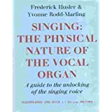 Singing: The Physical Nature of the Vocal Organ. A Guide to the Unlocking of the Singing Voiceby Frederick Husler