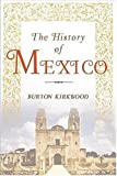 img - for By Burton Kirkwood The History of Mexico [Paperback] book / textbook / text book